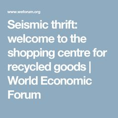 Seismic thrift: welcome to the shopping centre for recycled goods | World Economic Forum