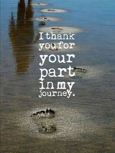 Thank You For Your Part In My Journey, But I Must Say Good Bye Now...