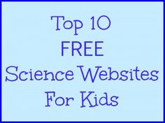 Top 10 FREE Science Websites For Kids