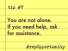 Tip #7: You are not alone. If you need help, ask for assistance. #repOpportunity