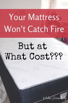 Your Mattress Wont Catch Fire But at What Cost?? Want to peek over my shoulder at 3 years of research and searching?
