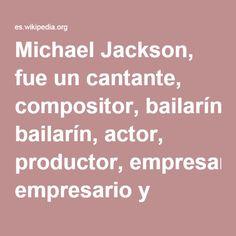 Michael Jackson, fue un cantante, compositor, bailarín, actor, productor, empresario y filántropo estadounidense. Conocido como el «Rey del Pop»,2 sus contribuciones a la música y el baile, así como su publicitada vida personal, le convirtieron en una figura internacional en la cultura popular durante más de cuatro décadas, siendo reconocido como la estrella de la música pop más exitosa a nivel mundial.3 Sin embargo su música incluyó una amplia acepción de subgéneros como el rhythm & blues…