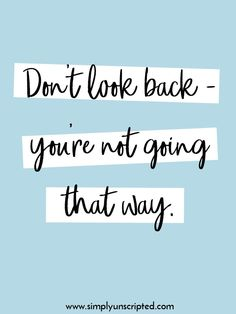 10 inspirational quotes about having a positive attitude about life.   Don't look back - you're not going that way.
