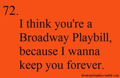 Theatre pick up lines