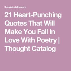 21 Heart-Punching Quotes That Will Make You Fall In Love With Poetry | Thought Catalog