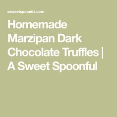 Homemade Marzipan Dark Chocolate Truffles | A Sweet Spoonful