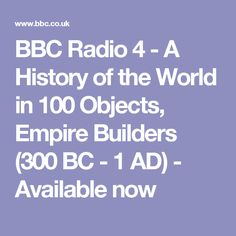 BBC Radio 4 - A History of the World in 100 Objects, Empire Builders (300 BC - 1 AD) - Available now
