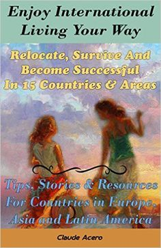 Amazon.com: Enjoy #International Living Your Way Relocate, Survive and Become Successful in 15 Countries & Areas: Tips, Stories & Resources For Countries in Europe, Asia and Latin America - An Expat Guide Book f eBook: Claude Acero: Kindle Store - #FREE on February 3 - 4