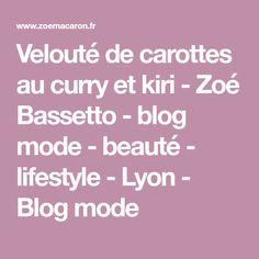 Velouté de carottes au curry et kiri - Zoé Bassetto - blog mode - beauté - lifestyle - Lyon - Blog mode Lyon, Kiri, C'est Bon, Lifestyle, Curry, Cooker Recipes, Cute Stuff, Carrots, Fashion Styles