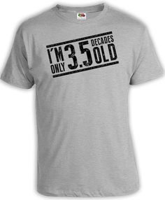 Funny Birthday T Shirt 35th Gift Ideas For Men Present Him 35 Years Old Im Only Decades Mens Tee DAT 98