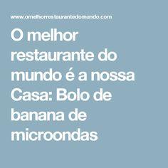 O melhor restaurante do mundo é a nossa Casa: Bolo de banana de microondas