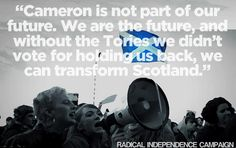 Only a YES vote will deliver Scotland from the evil tyranny of Tory/Limp Dem abusive Coalition - VOTE YES SCOTLAND!
