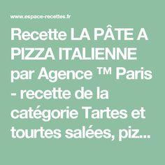 Recette LA PÂTE A PIZZA ITALIENNE par Agence ™ Paris - recette de la catégorie Tartes et tourtes salées, pizzas