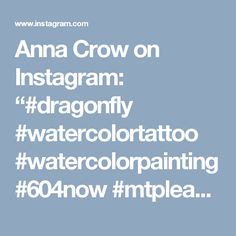 """Anna Crow on Instagram: """"#dragonfly #watercolortattoo #watercolorpainting #604now #mtpleasent #saltlife #artwork #drawings #totems #girlswithink #tattooedgirls…"""""""