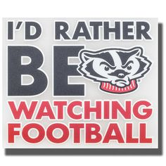 """""""I'd Rather Be Watching Wisconsin Football"""" (And tomorrow I will be!!!) #Bucky #Wisconsin #Decal"""