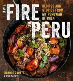 The Fire of Peru: Recipes and Stories from My Peruvian Kitchen (Hardcover)