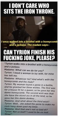 Post with 4463 votes and 145623 views. Tagged with game of thrones, got, tyrion lannister, Shared by SanjaR. There you go, the joke! Memes Humor, Got Memes, Jokes, Nerd Humor, 9gag Funny, Meme Comics, Game Of Throne Lustig, Game Of Trone, Game Of Thrones Meme