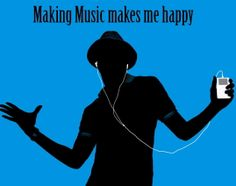 Making music really does make me happy..