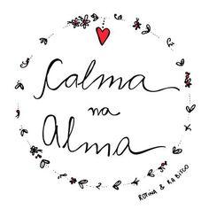 Muita calma nessa alma vai ficar tudo bem...Muita calma nessa alma, lembre-se de quem vc tem...: