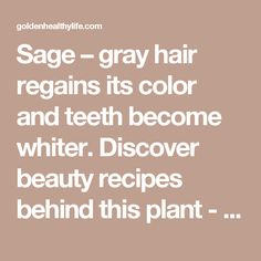Sage – gray hair regains its color and teeth become whiter. Discover beauty recipes behind this plant - Golden Healthy Life