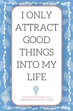 ♥️ I attract only good things into my life! | #affirmations #affirmation #mantras #mantra #loa #lawofattraction #positivity #positivemind #positivelife #good #success #health | VIBRANTYOGINI.com