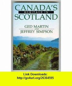 Canadas Heritage in Scotland (9781550020496) Ged Martin, Jeffrey Simpson , ISBN-10: 1550020498  , ISBN-13: 978-1550020496 ,  , tutorials , pdf , ebook , torrent , downloads , rapidshare , filesonic , hotfile , megaupload , fileserve