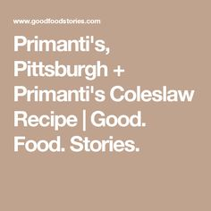 Primanti's, Pittsburgh + Primanti's Coleslaw Recipe | Good. Food. Stories.