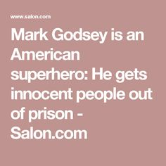 Mark Godsey is an American superhero: He gets innocent people out of prison - Salon.com