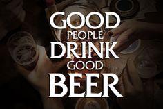 Good people drink good beer.