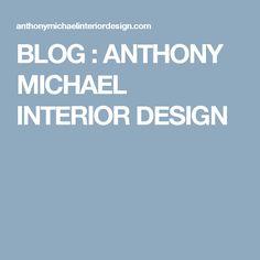 BLOG : ANTHONY MICHAEL INTERIOR DESIGN