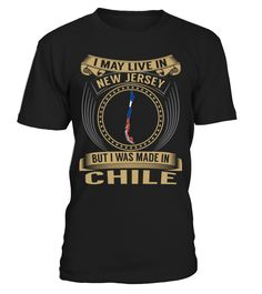 I May Live in New Jersey But I Was Made in Chile Country T-Shirt V3 #ChileShirts