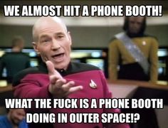 It's a police box not a phone booth you uncultured swine. ← Hey! Don't talk to Picard that way! Actually the Whovian comment is hilarious. :)