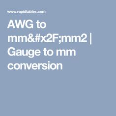AWG to mm/mm2 | Gauge to mm conversion