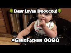 BABY LOVES BROCCOLI! (#GeekFather 0090) - YouTube