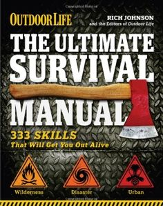 The Ultimate Survival Manual: 333 Skills that Will Get You Out Alive by Rich Johnson. Click to order from Amazon