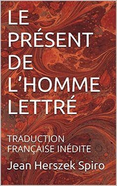 LE PRÉSENT DE L'HOMME LETTRÉ: TRADUCTION FRANÇAISE INÉDITE de Jean Herszek Spiro, http://www.amazon.fr/dp/B00Q7TTM6G/ref=cm_sw_r_pi_dp_75-Gub00WNR9M