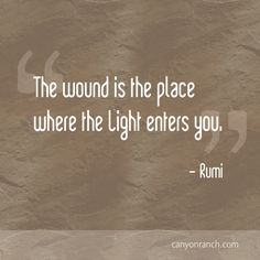 The wound is the place where the light enters you. - Rumi #quote