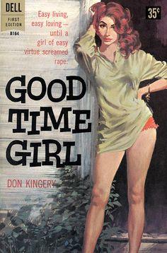 """Don Kingery - Good Time Girl Dell Books 1960 Cover Artist: Robert McGinnis """"Easy living, easy loving – until a girl of easy virtue screamed rape."""