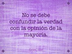 No se debe confundir la verdad con la opinión de la mayoría.