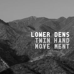 Twin-Hand Movement – Lower Dens –