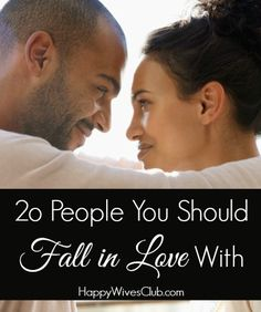 I started thinking about all the reasons I fell in love with my husband. If you're still searching for love, here are 20 people you should fall in love with