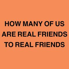How many of us are real friends to real friends