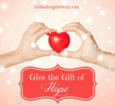 Hope. It can be in short supply in the holidays. Look around and find a way to extend the gift of hope to those in need this season. This post gives easy suggestions and challenges YOU to give the gift of hope. http://faithalongtheway.com