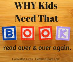 Find out why your kids ask you to read that book over and over again!  It's a good thing.