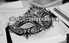 bucket list: I want to attend a masquerade ball!
