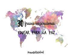 PEQUEfelicidad: 30 FRASES INSPIRADORAS PARA EDUCAR PARA LA PAZ