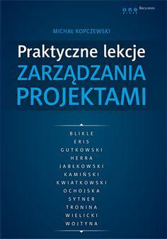 """""""Praktyczne lekcje zarządzania projektami""""  Michał Kopczewski"""