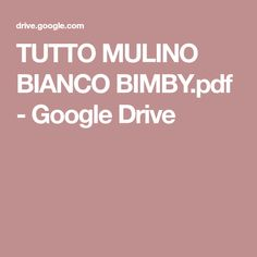 TUTTO MULINO BIANCO BIMBY.pdf - Google Drive Google Drive, Multicooker, Biscotti, Buffet, Food And Drink, Cooking, Recipes, Cupcake, Ely