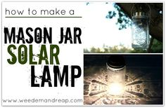 Weed em and Reap: How to make a Mason Jar Solar Lamp!