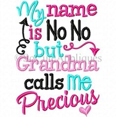 My Name is No No But Grandma Calls Me Precious - 5x7 | Baby | Machine Embroidery Designs | SWAKembroidery.com